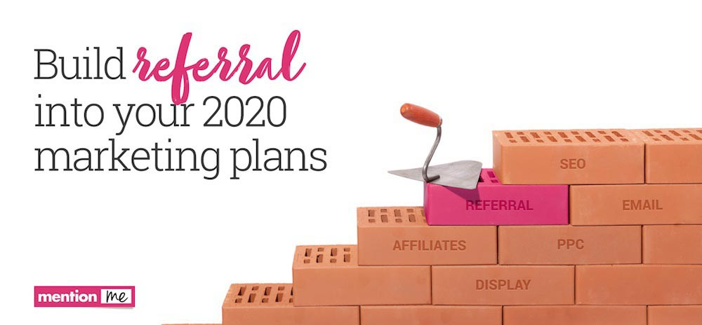 Build referral into your 2020 marketing plans