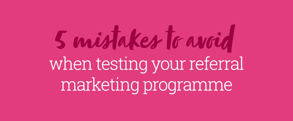 Testing referral program mistakes to avoid