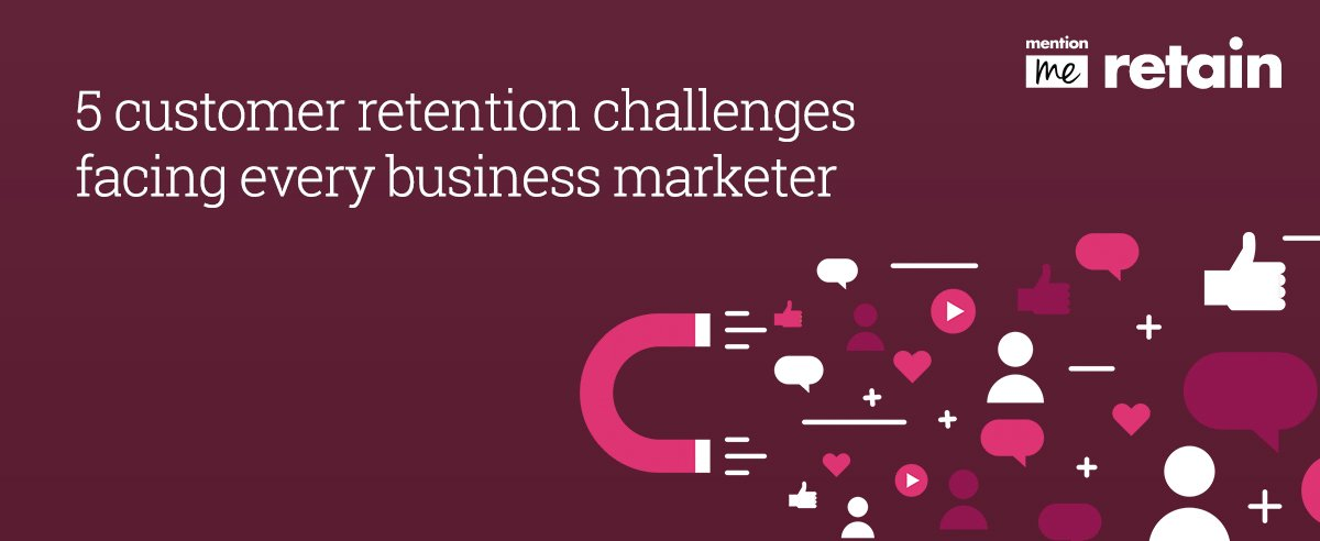 5 customer retention challenges facing every business marketer
