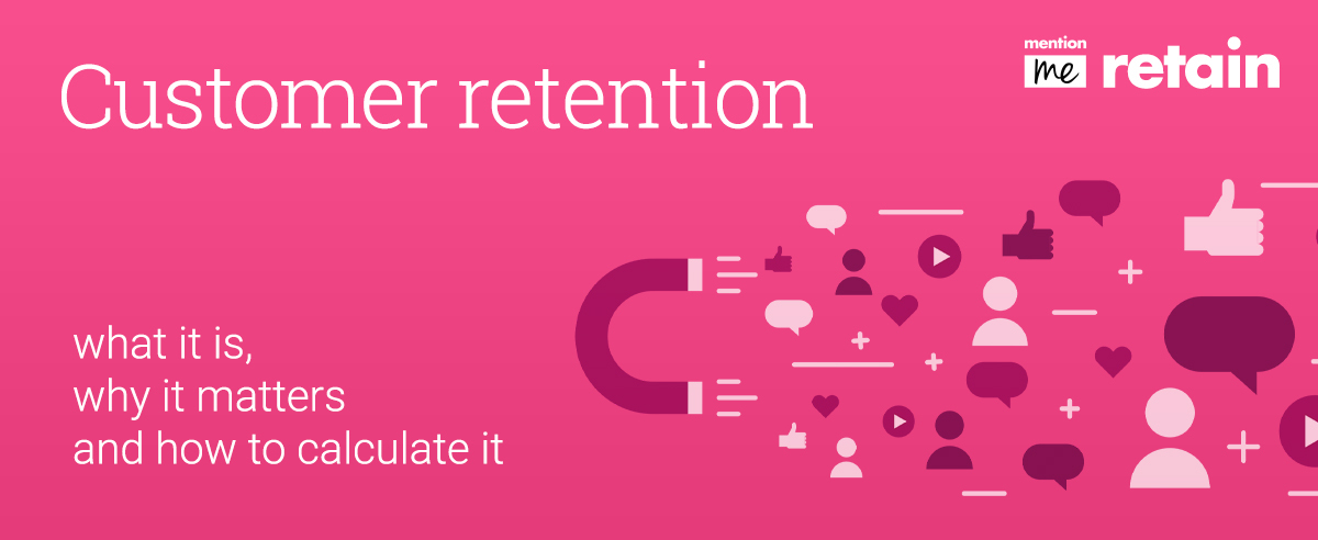 Customer retention: what it is, why it matters and how to calculate